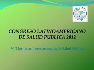CONGRESO LATINOAMERICANO DE SALUD PUBLICA 2012