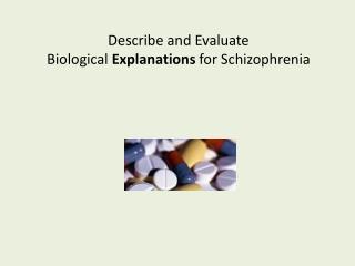 Describe and Evaluate  Biological Explanations for Schizophrenia