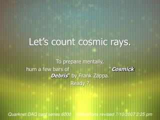 Let s count cosmic rays.
