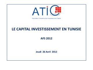 LE CAPITAL INVESTISSEMENT EN TUNISIE  AFS 2012   Jeudi  26 Avril  2012