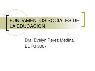 FUNDAMENTOS SOCIALES DE LA EDUCACI N