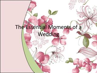 The Essential Moments of a Wedding