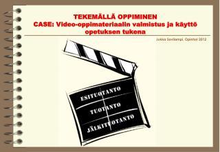 TEKEM LL  OPPIMINEN CASE: Video-oppimateriaalin valmistus ja k ytt  opetuksen tukena