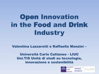 Open Innovation  in the Food and Drink Industry  Valentina Lazzarotti e Raffaella Manzini     Universit  Carlo Cattaneo