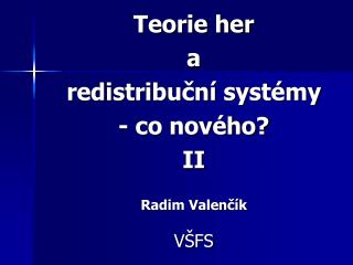 Teorie her  a  redistribucn  syst my - co nov ho  II  Radim Valenc k  V FS