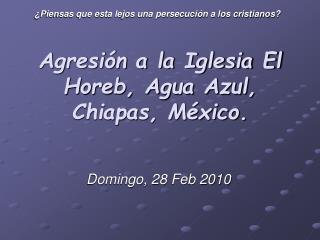 Agresi n a la Iglesia El Horeb, Agua Azul, Chiapas, M xico.