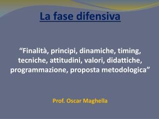 La fase difensiva     Finalit , principi, dinamiche, timing, tecniche, attitudini, valori, didattiche, programmazione, p