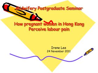Midwifery Postgraduate Seminar   How pregnant women in Hong Kong Perceive labour pain