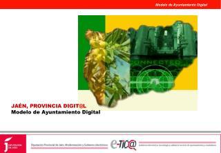 JA N, PROVINCIA DIGITL Modelo de Ayuntamiento Digital