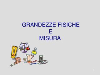 GRANDEZZE FISICHE  E MISURA