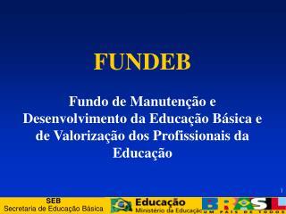 FUNDEB  Fundo de Manuten  o e Desenvolvimento da Educa  o B sica e de Valoriza  o dos Profissionais da Educa  o