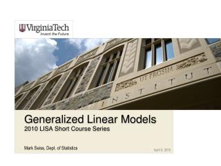 Generalized Linear Models 2010 LISA Short Course Series
