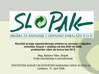 Rezultati prvega vzpostavljenega sistema za ravnanje z odpadno embala o Slopak v obdobju od leta 2004 do 2008,  predstav