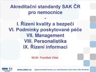 Akreditacn  standardy SAK CR pro nemocnice - I. R zen  kvality a bezpec  VI. Podm nky poskytovan  p ce VII. Management V
