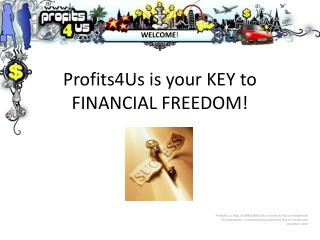 Profits4Us is your KEY to  FINANCIAL FREEDOM