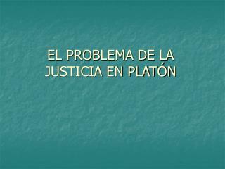 EL PROBLEMA DE LA JUSTICIA EN PLAT N