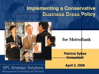 Implementing a Conservative  Business Dress Policy