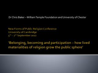New Forms of Public Religion Conference University of Cambridge 5th   7th September 2012    Belonging, becoming and part