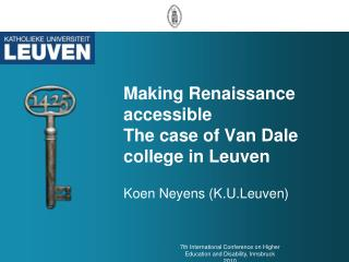 Making Renaissance accessible The case of Van Dale college in Leuven  Koen Neyens K.U.Leuven