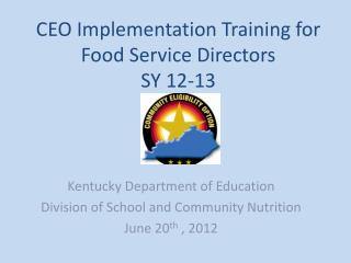 CEO Implementation Training for Food Service Directors SY 12-13