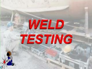 WELD TESTING