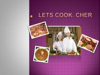 Lets cook, Cher