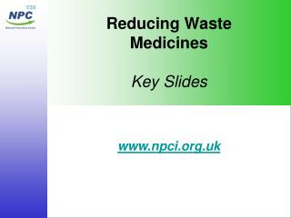Reducing Waste Medicines  Key Slides
