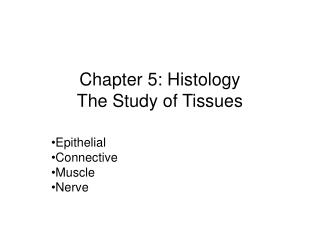 Chapter 5: Histology The Study of Tissues