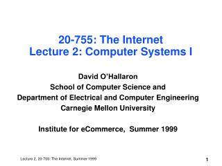 20-755: The Internet Lecture 2: Computer Systems I
