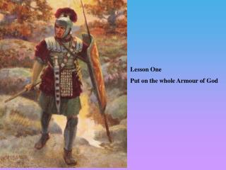 Lesson One Put on the whole Armour of God