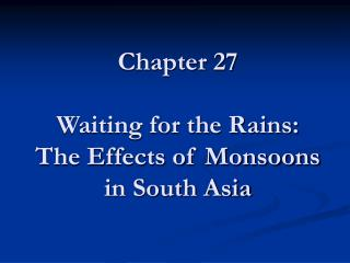 Chapter 27  Waiting for the Rains: The Effects of Monsoons in South Asia