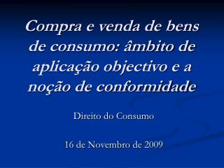 Compra e venda de bens de consumo:  mbito de aplica  o objectivo e a no  o de conformidade