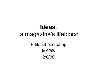 Ideas:  a magazine s lifeblood