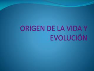 ORIGEN DE LA VIDA Y EVOLUCI N