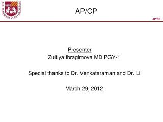 Presenter   Zulfiya Ibragimova MD PGY-1  Special thanks to Dr. Venkataraman and Dr. Li  March 29, 2012
