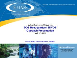 Sullivan International Group, Inc. DOE Headquarters SDVOB  Outreach Presentation April 19th, 2011    Veterans Helping Ve