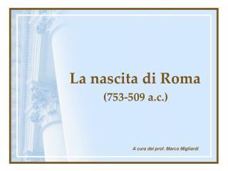 La nascita di Roma 753-509 a.c.