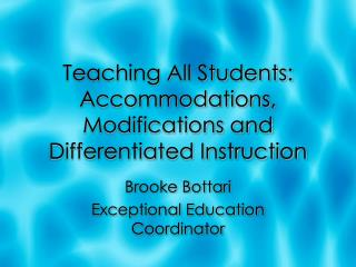 Teaching All Students:  Accommodations, Modifications and Differentiated Instruction