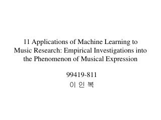11 Applications of Machine Learning to Music Research: Empirical Investigations into the Phenomenon of Musical Expressio