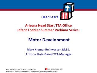 Arizona Head Start TTA Office  Infant Toddler Summer Webinar Series:   Motor Development