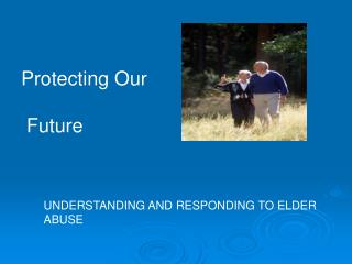 UNDERSTANDING AND RESPONDING TO ELDER ABUSE