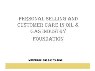 PERSONAL SELLING AND CUSTOMER CARE IN OIL  GAS INDUSTRY FOUNDATION