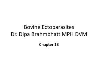 Bovine Ectoparasites Dr. Dipa Brahmbhatt MPH DVM