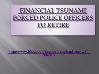 'Financial tsunami' forced police officers to retire