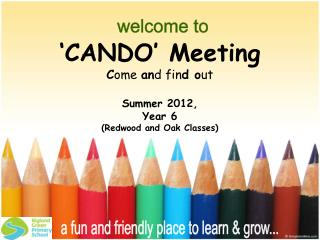 CANDO  Meeting Come and find out  Summer 2012,  Year 6  Redwood and Oak Classes