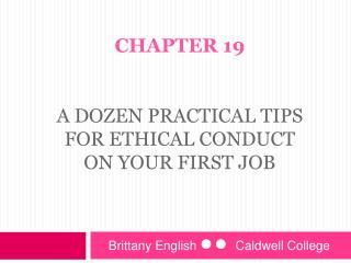 Chapter 19   A Dozen Practical Tips for ethical conduct on your first job