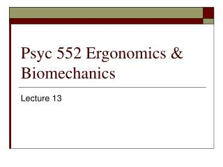 Psyc 552 Ergonomics  Biomechanics