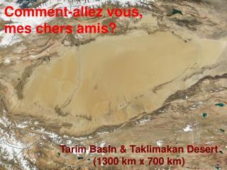 Tarim Basin  Taklimakan Desert 1300 km x 700 km