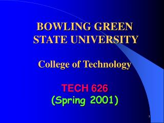 BOWLING GREEN   STATE UNIVERSITY  College of Technology  TECH 626  Spring 2001