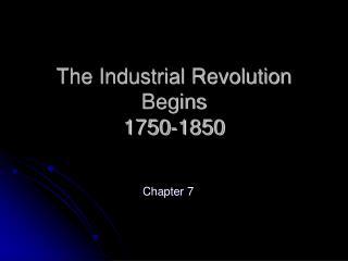 The Industrial Revolution Begins 1750-1850